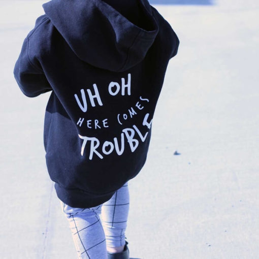 UH OH HERE COMES TROUBLE HOODIE